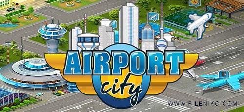 دانلود Airport City 4.10.10  بازی سرگرم کننده شهر فرودگاهی اندروید + مود