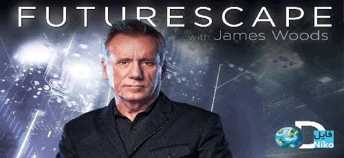 دانلود مجموعه مستند Futurescape with James Woods سفر به آینده با جیمز وودز با دوبله فارسی